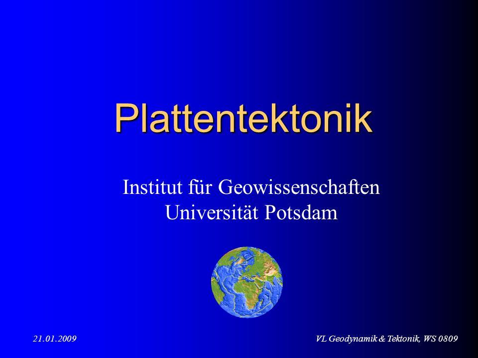 VL Geodynamik & Tektonik, WS 080921.01.2009 Plattentektonik Institut für Geowissenschaften Universität Potsdam