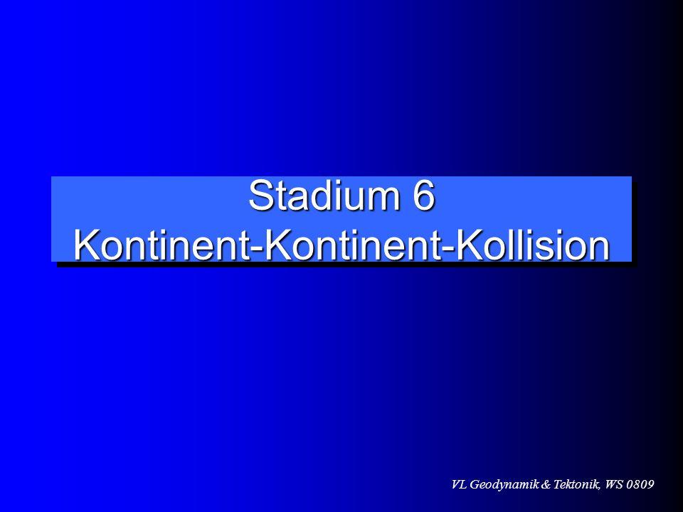 VL Geodynamik & Tektonik, WS 0809 Stadium 6 Kontinent-Kontinent-Kollision