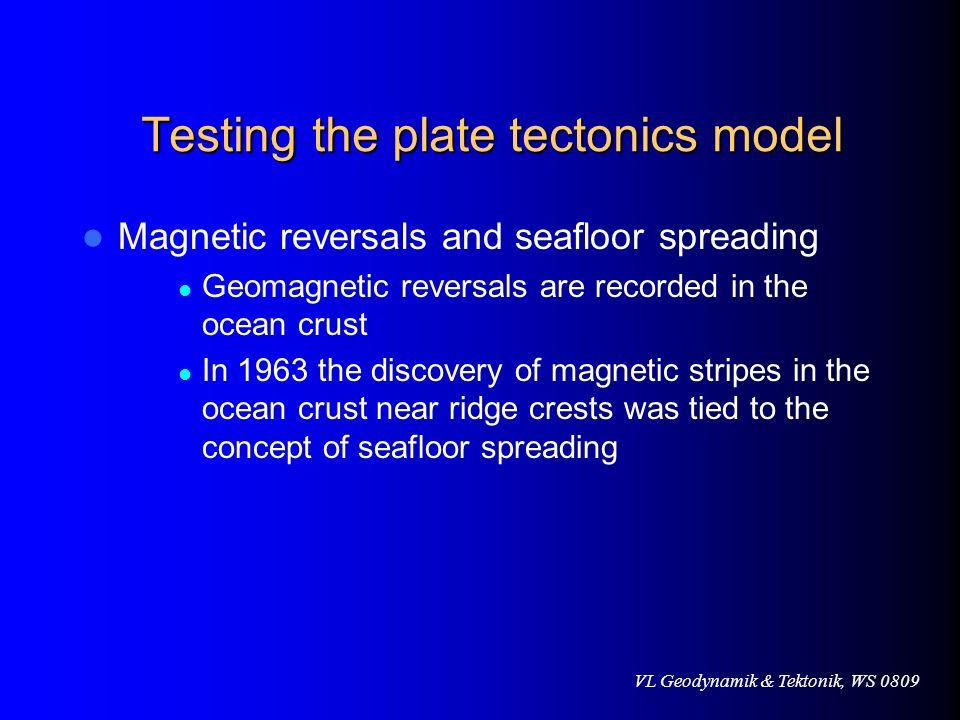 VL Geodynamik & Tektonik, WS 0809 Testing the plate tectonics model Magnetic reversals and seafloor spreading Geomagnetic reversals are recorded in th