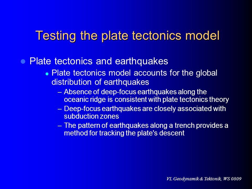 VL Geodynamik & Tektonik, WS 0809 Testing the plate tectonics model Plate tectonics and earthquakes Plate tectonics model accounts for the global dist