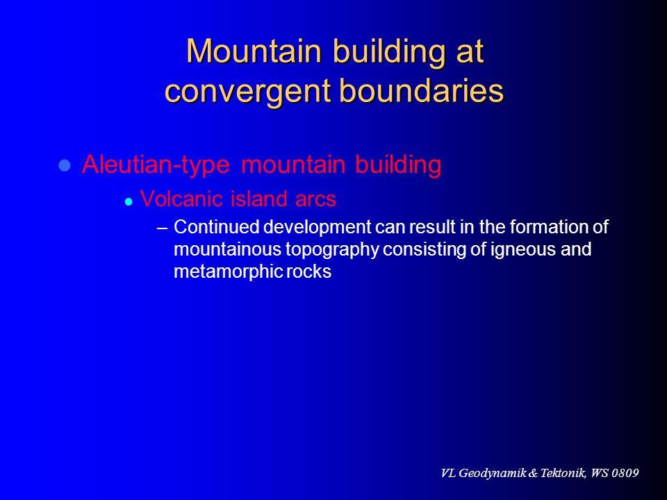 VL Geodynamik & Tektonik, WS 0809 Mountain building at convergent boundaries Aleutian-type mountain building Volcanic island arcs –Continued developme