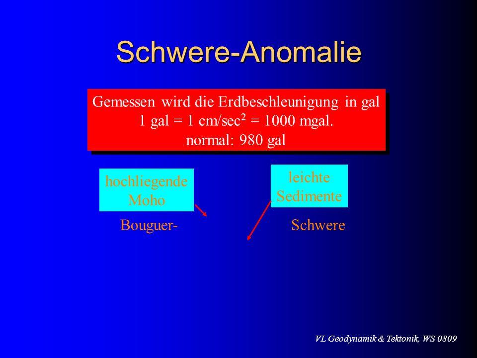 VL Geodynamik & Tektonik, WS 0809 Schwere-Anomalie Gemessen wird die Erdbeschleunigung in gal 1 gal = 1 cm/sec 2 = 1000 mgal. normal: 980 gal Gemessen