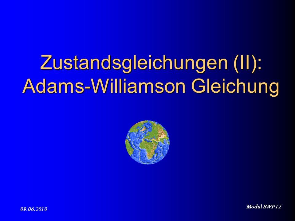 Modul BWP12 09.06.2010 Modul BWP12 Zustandsgleichungen (II): Adams-Williamson Gleichung