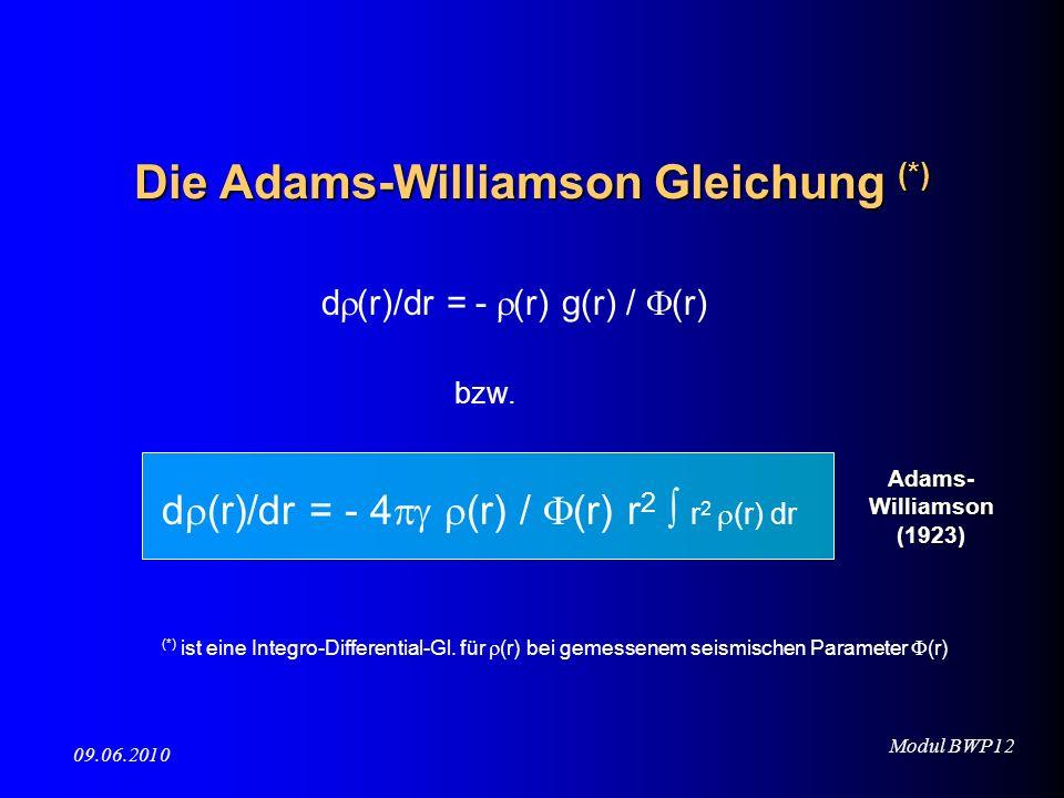 Modul BWP12 09.06.2010 Die Adams-Williamson Gleichung (*) d (r)/dr = - (r) g(r) / (r) bzw. d (r)/dr = - 4 (r) / (r) r 2 r 2 (r) dr (*) ist eine Integr