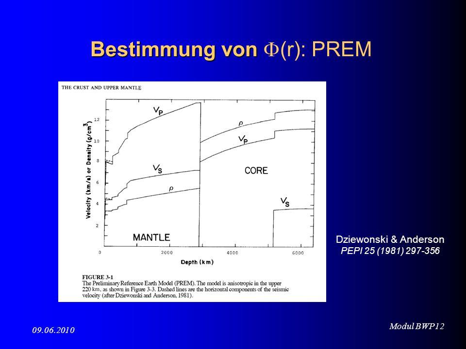 Modul BWP12 09.06.2010 Bestimmung von Bestimmung von (r): PREM Dziewonski & Anderson PEPI 25 (1981) 297-356