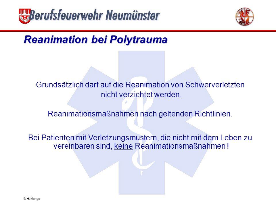© H. Menge Management von Einzelverletzungen Behandlungspriorität hat die gefährlichste Einzelverletzung äußere Blutungen durch entsprechende Druckver