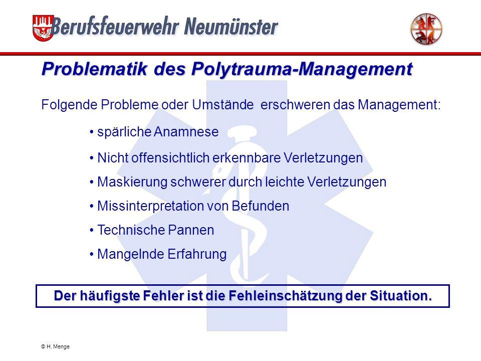 © H. Menge Verdachtsdiagnose Polytrauma Sturz aus großer Höhe ( > 5m) Einklemmung oder Verschüttung Fußgänger oder Radfahrer angefahren Herausschleude