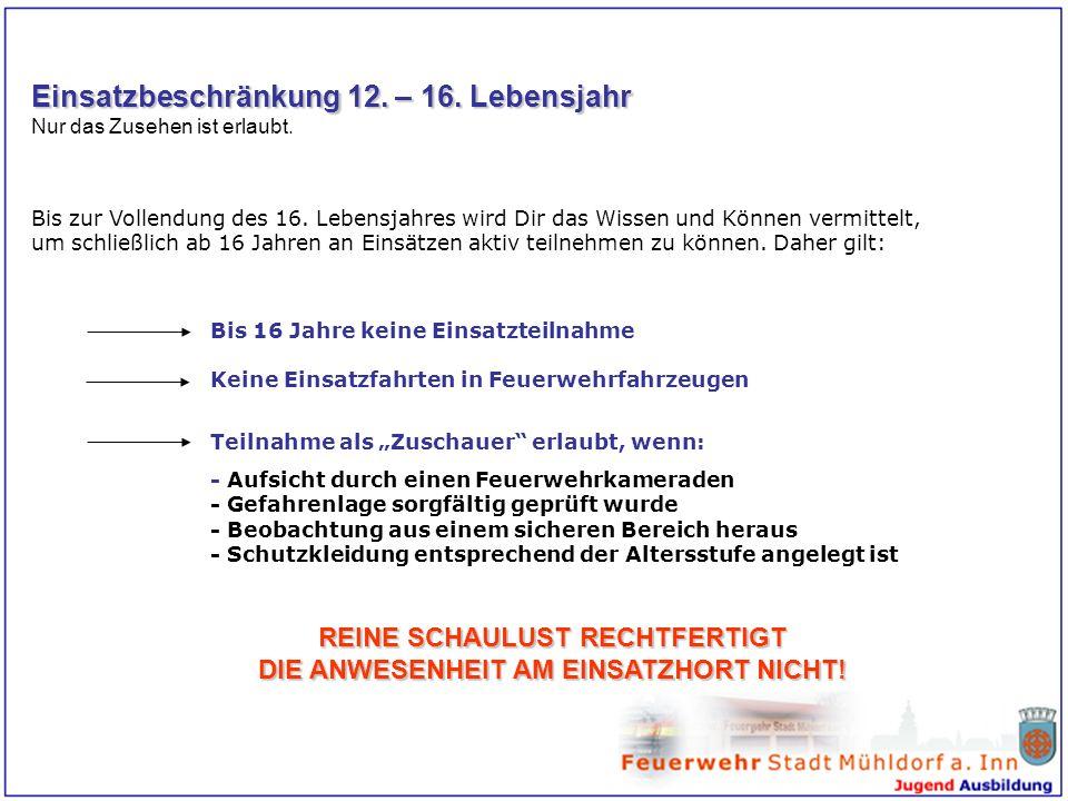 Einsatzbeschränkung 12. – 16. Lebensjahr Nur das Zusehen ist erlaubt. Bis zur Vollendung des 16. Lebensjahres wird Dir das Wissen und Können vermittel