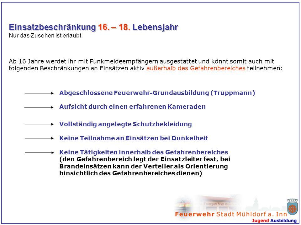 Einsatzbeschränkung 16. – 18. Lebensjahr Nur das Zusehen ist erlaubt. Ab 16 Jahre werdet ihr mit Funkmeldeempfängern ausgestattet und könnt somit auch