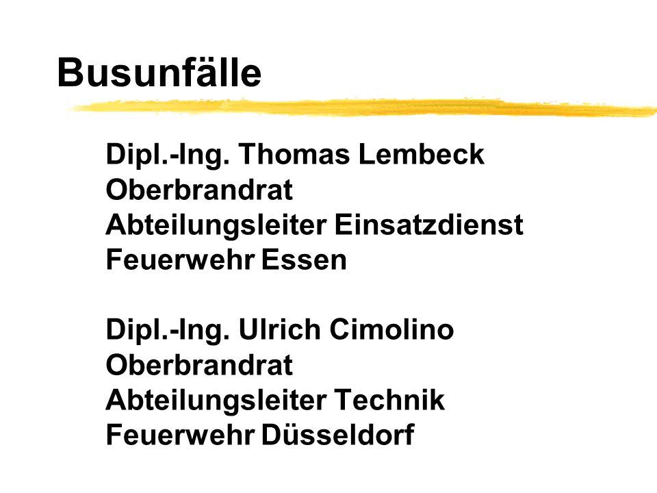 Dipl.-Ing. Thomas Lembeck Oberbrandrat Abteilungsleiter Einsatzdienst Feuerwehr Essen Dipl.-Ing. Ulrich Cimolino Oberbrandrat Abteilungsleiter Technik