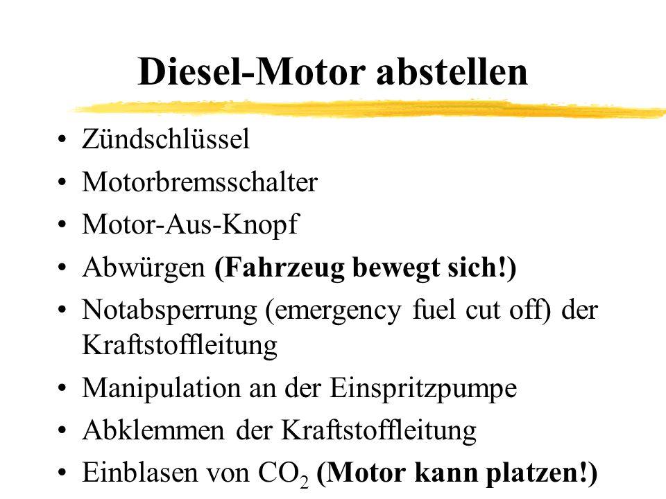 Diesel-Motor abstellen Zündschlüssel Motorbremsschalter Motor-Aus-Knopf Abwürgen (Fahrzeug bewegt sich!) Notabsperrung (emergency fuel cut off) der Kraftstoffleitung Manipulation an der Einspritzpumpe Abklemmen der Kraftstoffleitung Einblasen von CO 2 (Motor kann platzen!)