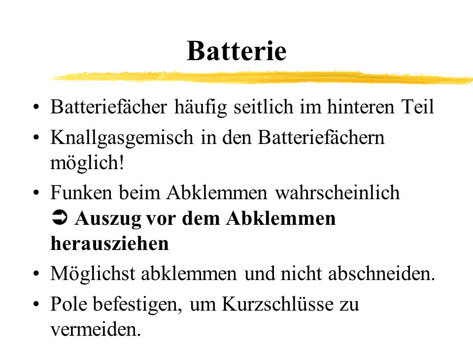 Batterie Batteriefächer häufig seitlich im hinteren Teil Knallgasgemisch in den Batteriefächern möglich! Funken beim Abklemmen wahrscheinlich Auszug v