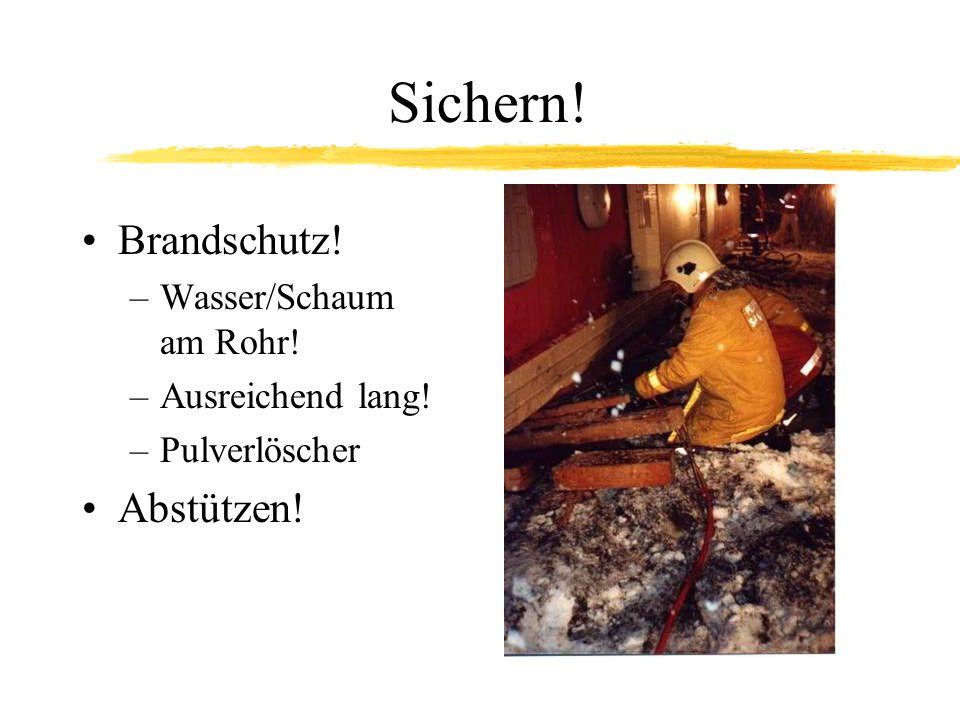 Sichern! Brandschutz! –Wasser/Schaum am Rohr! –Ausreichend lang! –Pulverlöscher Abstützen!