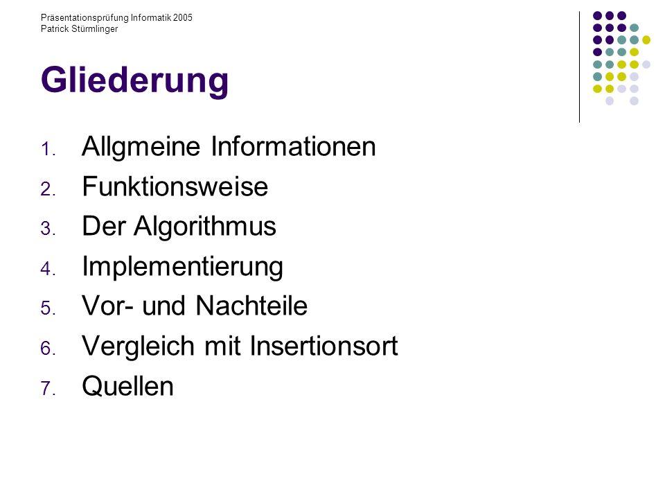Präsentationsprüfung Informatik 2005 Patrick Stürmlinger Gliederung 1. Allgmeine Informationen 2. Funktionsweise 3. Der Algorithmus 4. Implementierung