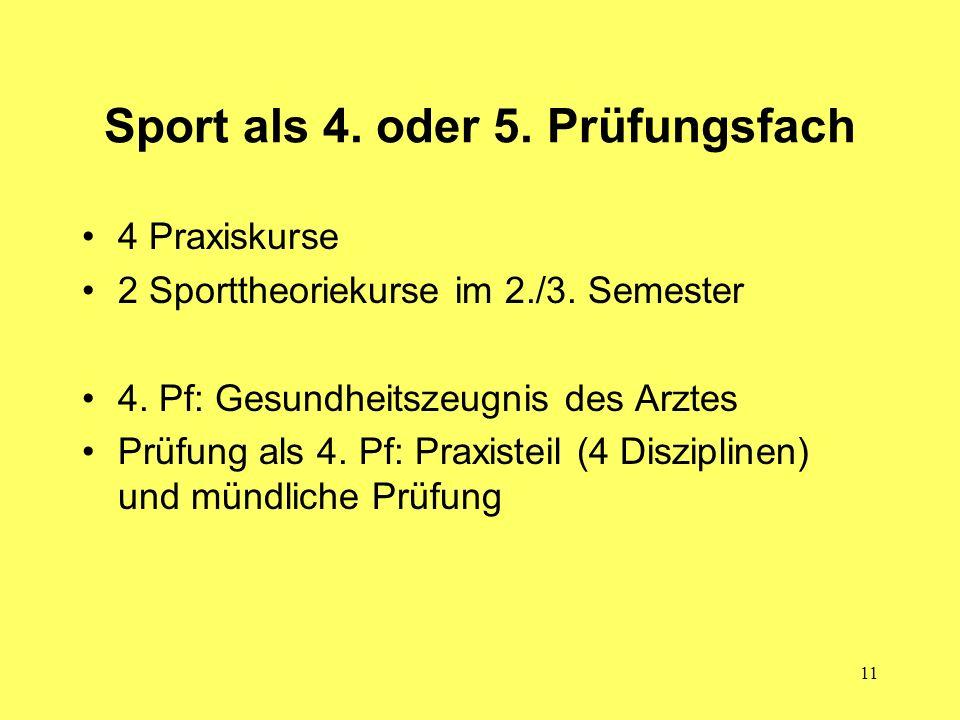 11 Sport als 4. oder 5. Prüfungsfach 4 Praxiskurse 2 Sporttheoriekurse im 2./3. Semester 4. Pf: Gesundheitszeugnis des Arztes Prüfung als 4. Pf: Praxi