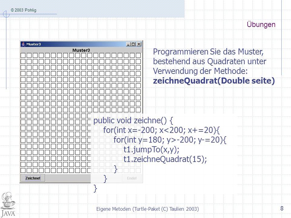 © 2003 Pohlig Eigene Metoden (Turtle-Paket (C) Taulien 2003) 8 Übungen Programmieren Sie das Muster, bestehend aus Quadraten unter Verwendung der Meth