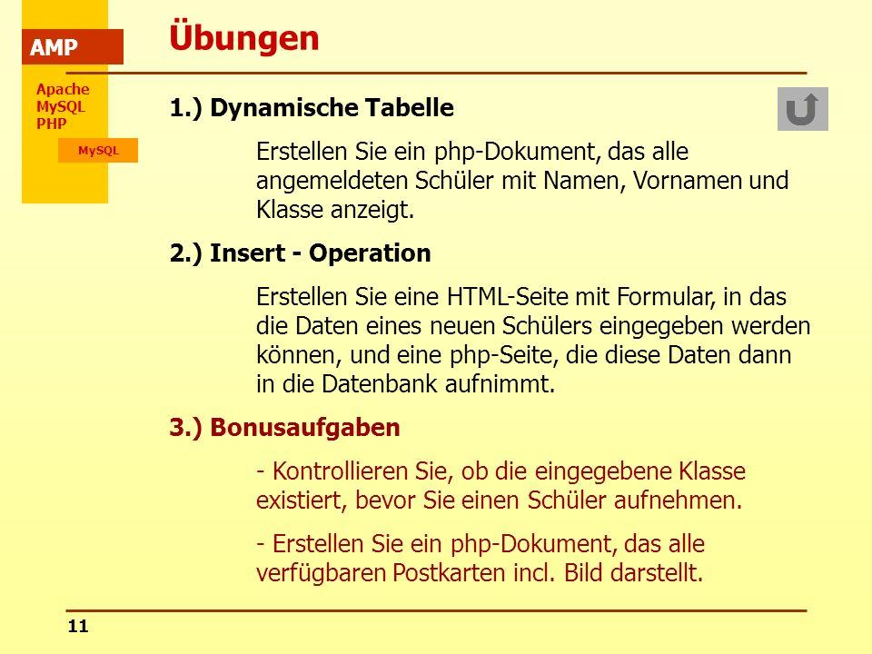 Apache MySQL PHP MySQL AMP 11 Übungen 1.) Dynamische Tabelle Erstellen Sie ein php-Dokument, das alle angemeldeten Schüler mit Namen, Vornamen und Kla
