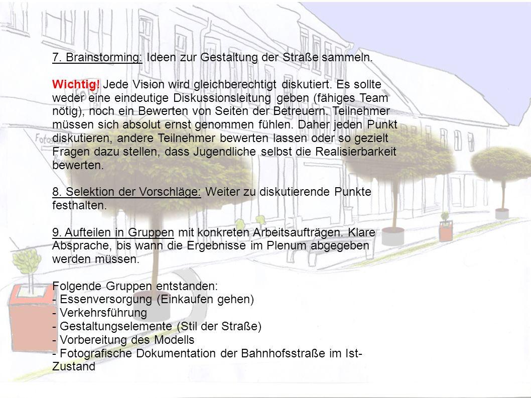 7. Brainstorming: Ideen zur Gestaltung der Straße sammeln. Wichtig! Jede Vision wird gleichberechtigt diskutiert. Es sollte weder eine eindeutige Disk