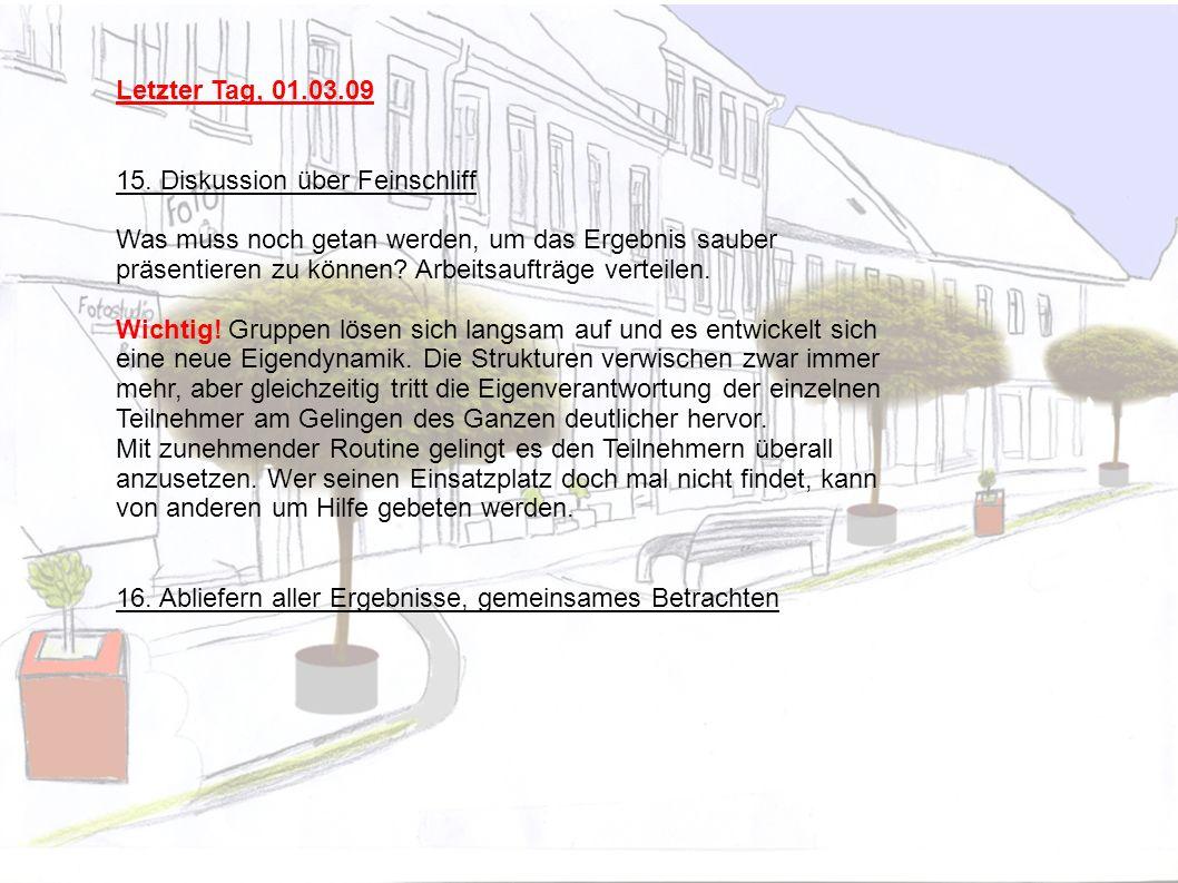 Letzter Tag, 01.03.09 15. Diskussion über Feinschliff Was muss noch getan werden, um das Ergebnis sauber präsentieren zu können? Arbeitsaufträge verte