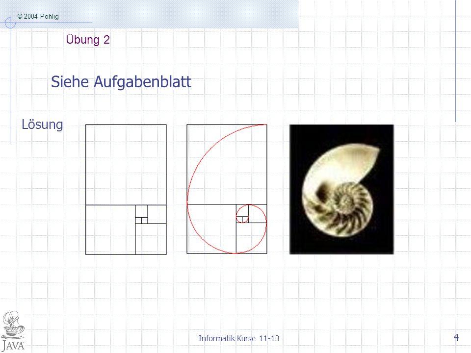 © 2004 Pohlig Informatik Kurse 11-13 5 Übung 3: Fibonacci-Demo-Programm import info1.*; public class FibonacciDemo{ public static void main(String[] args){ System.out.print( Geben Sie ein Zahl an: ); int a = Console.in.readInt(); System.out.println( fib( +a+ ) = + fibonacci(a)); } private static int fibonacci(int a){ } if (a==1||a==2) return 1; else return fibonacci(a-1)+fibonacci(a-2); Lösung: rekursive Methode