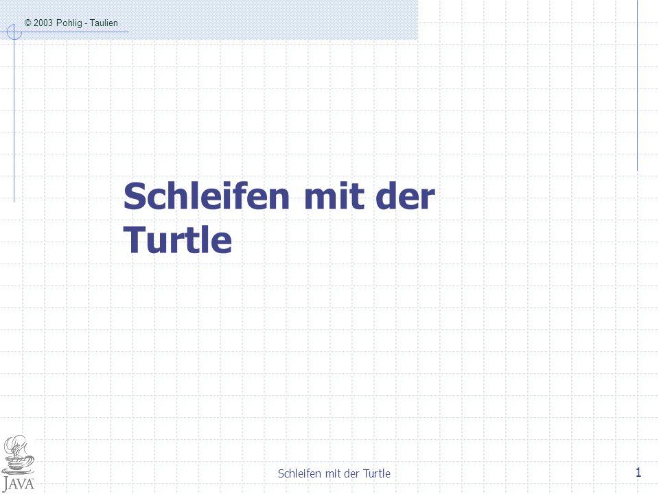© 2003 Pohlig - Taulien Schleifen mit der Turtle 2 1.