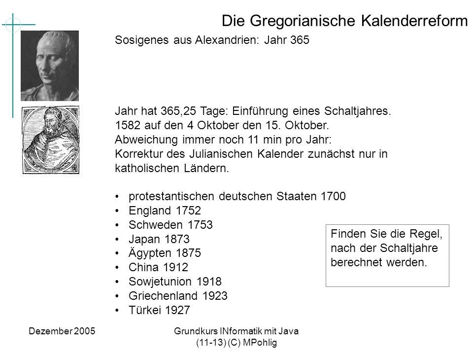 Dezember 2005Grundkurs INformatik mit Java (11-13) (C) MPohlig Die Gregorianische Kalenderreform Sosigenes aus Alexandrien: Jahr 365 Jahr hat 365,25 T
