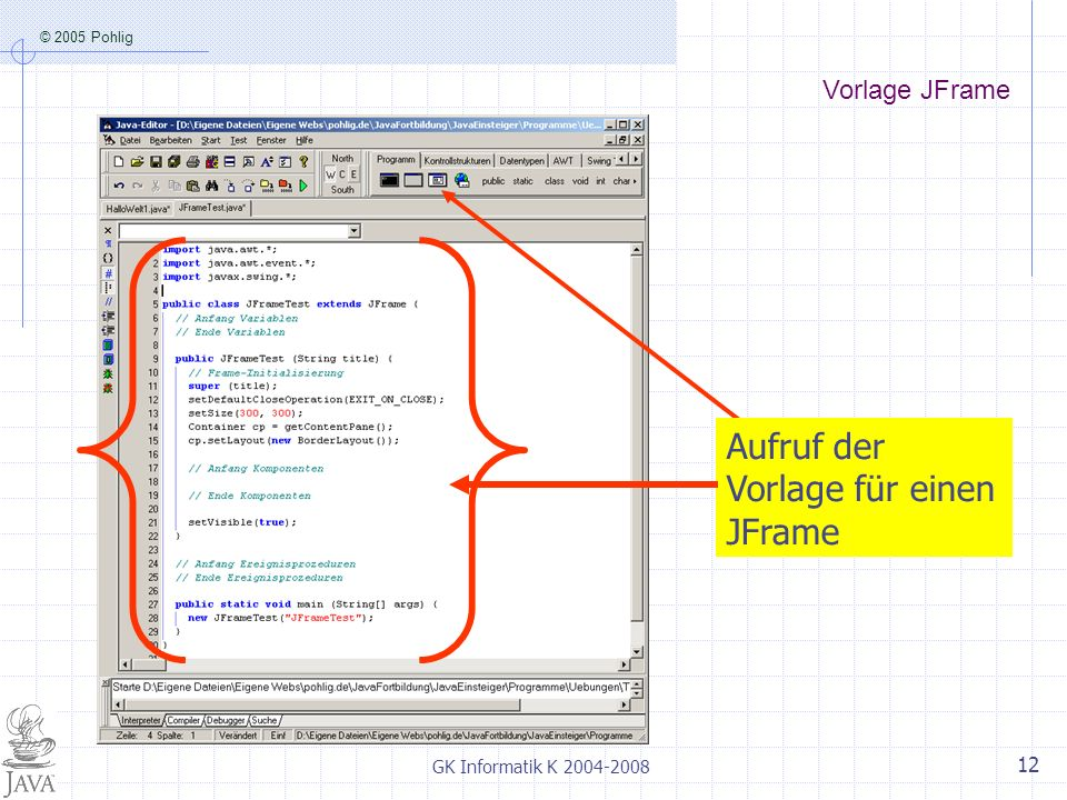 © 2005 Pohlig GK Informatik K 2004-2008 12 Aufruf der Vorlage für einen JFrame Vorlage JFrame