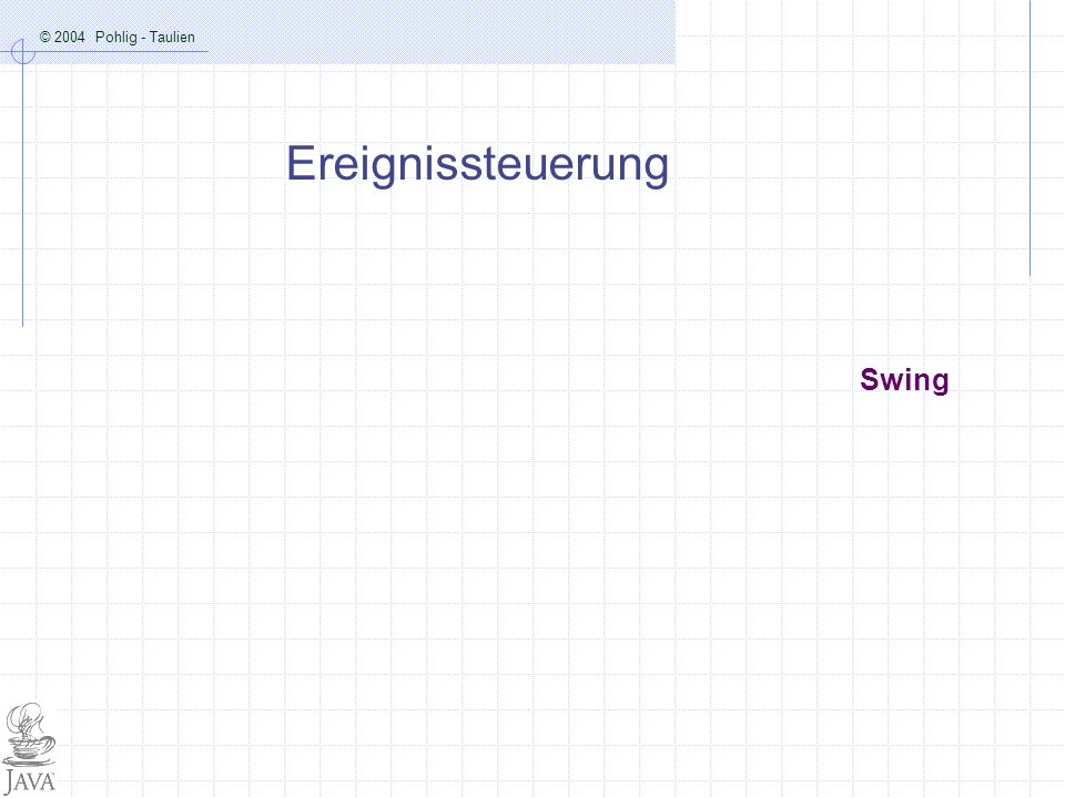 © 2004 Pohlig - Taulien Swing Ereignissteuerung