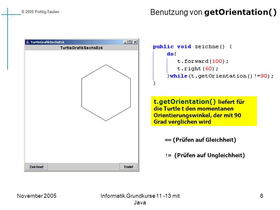 © 2005 Pohlig-Taulien November 2005Informatik Grundkurse 11 -13 mit Java 6 Benutzung von getOrientation() == (Prüfen auf Gleichheit) != (Prüfen auf Un