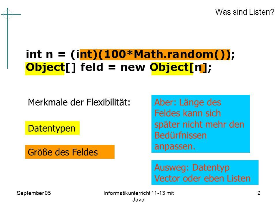 September 05Informatikunterricht 11-13 mit Java 2 Größe des Feldes Datentypen Was sind Listen? int n = (int)(100*Math.random()); Object[] feld = new O