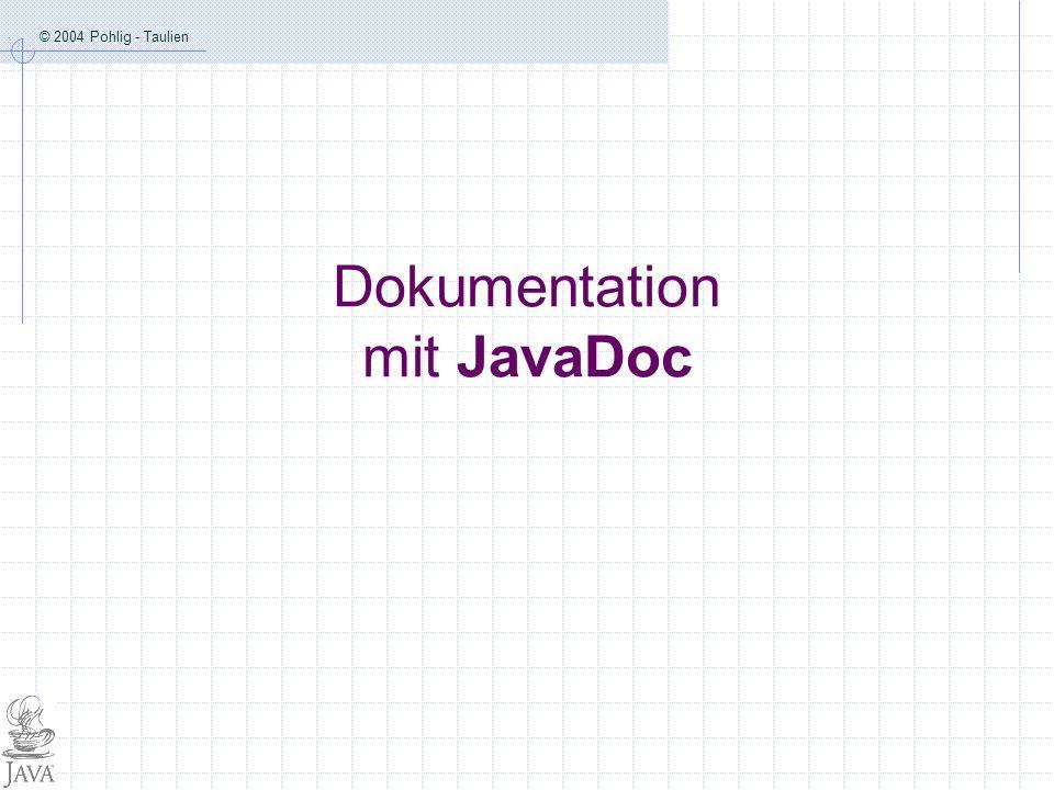 © 2004 Pohlig - Taulien Dokumentation mit JavaDoc