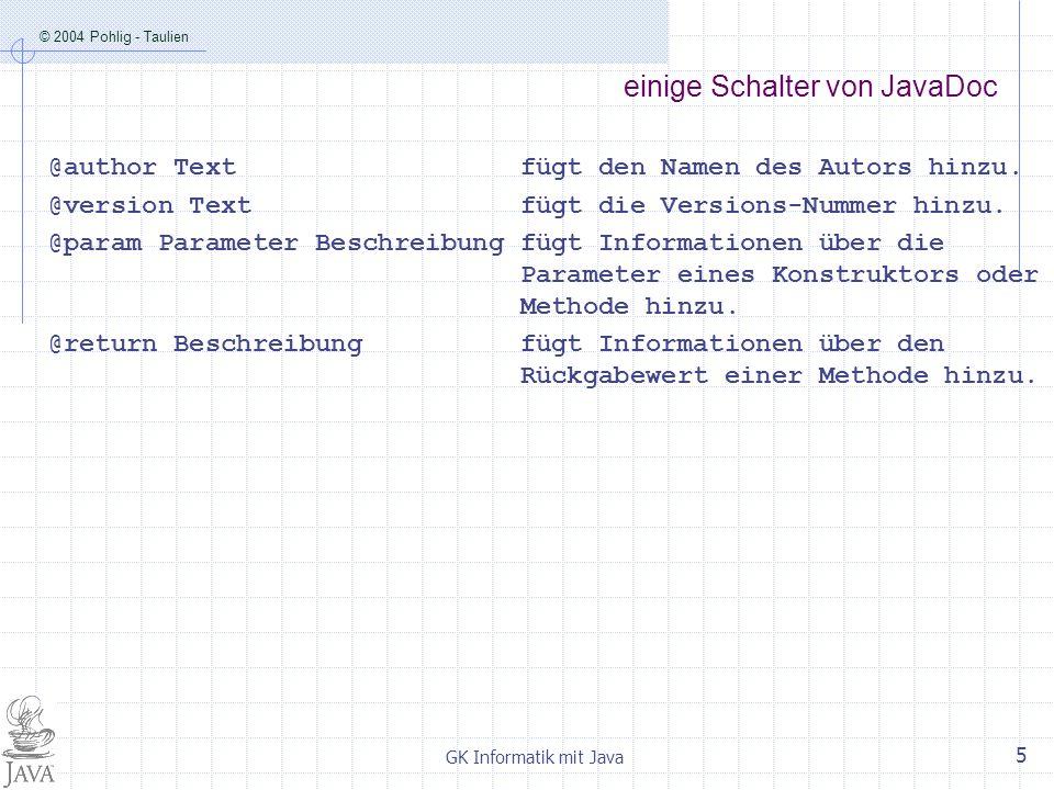 © 2004 Pohlig - Taulien GK Informatik mit Java 5 einige Schalter von JavaDoc @author Textfügt den Namen des Autors hinzu.