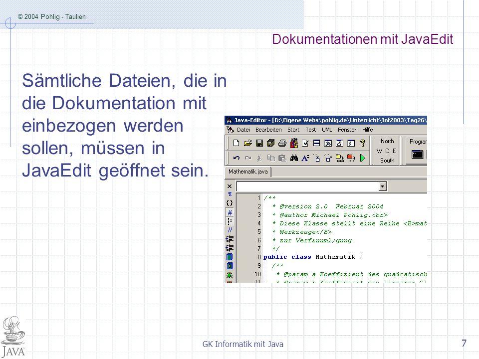© 2004 Pohlig - Taulien GK Informatik mit Java 7 Dokumentationen mit JavaEdit Sämtliche Dateien, die in die Dokumentation mit einbezogen werden sollen, müssen in JavaEdit geöffnet sein.