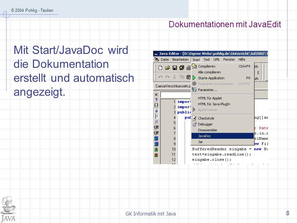 © 2004 Pohlig - Taulien GK Informatik mit Java 8 Dokumentationen mit JavaEdit Mit Start/JavaDoc wird die Dokumentation erstellt und automatisch angezeigt.