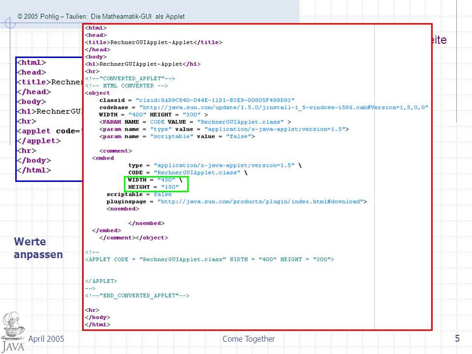 © 2005 Pohlig – Taulien: Die Matheamatik-GUI als Applet Come Together 5 April 2005 Die neue HTML-Seite Werte anpassen