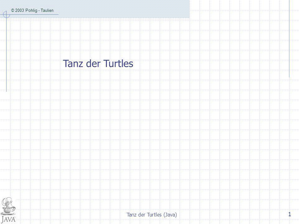 © 2003 Pohlig - Taulien Tanz der Turtles (Java) 1 Tanz der Turtles