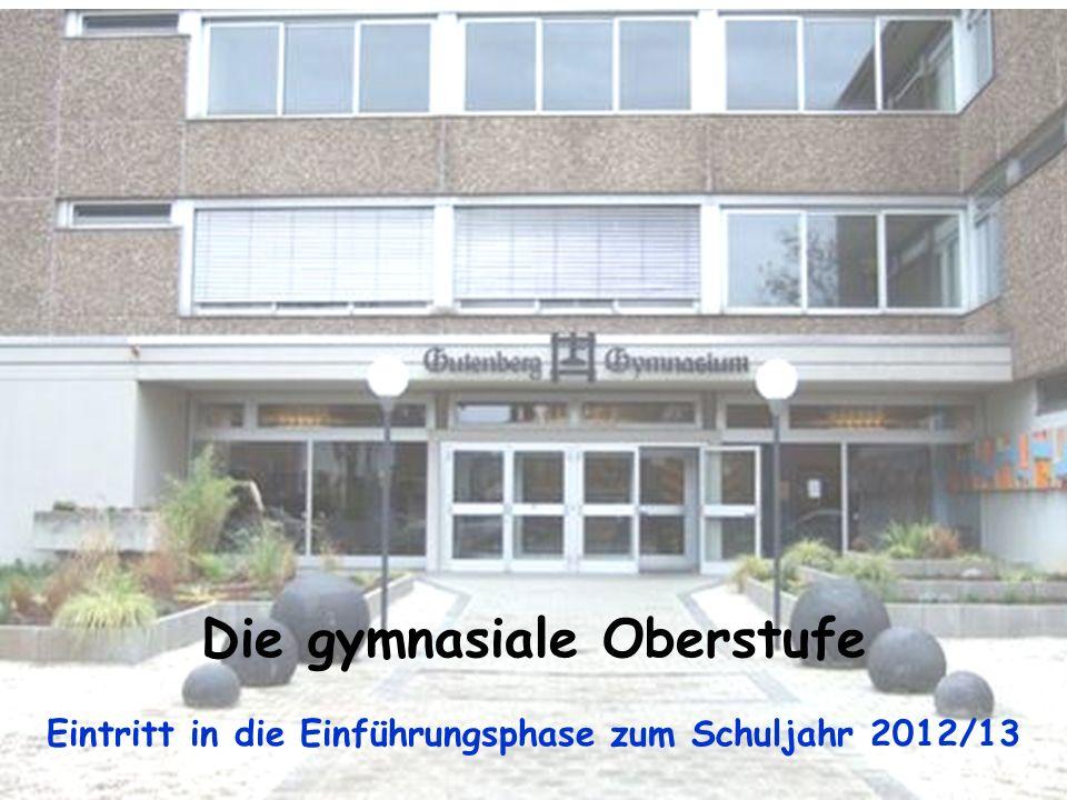 Die gymnasiale Oberstufe Eintritt in die Einführungsphase zum Schuljahr 2012/13