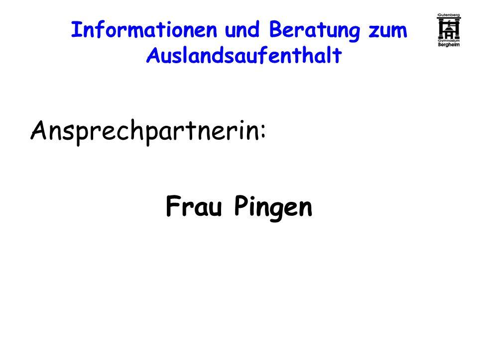 Informationen und Beratung zum Auslandsaufenthalt Ansprechpartnerin: Frau Pingen