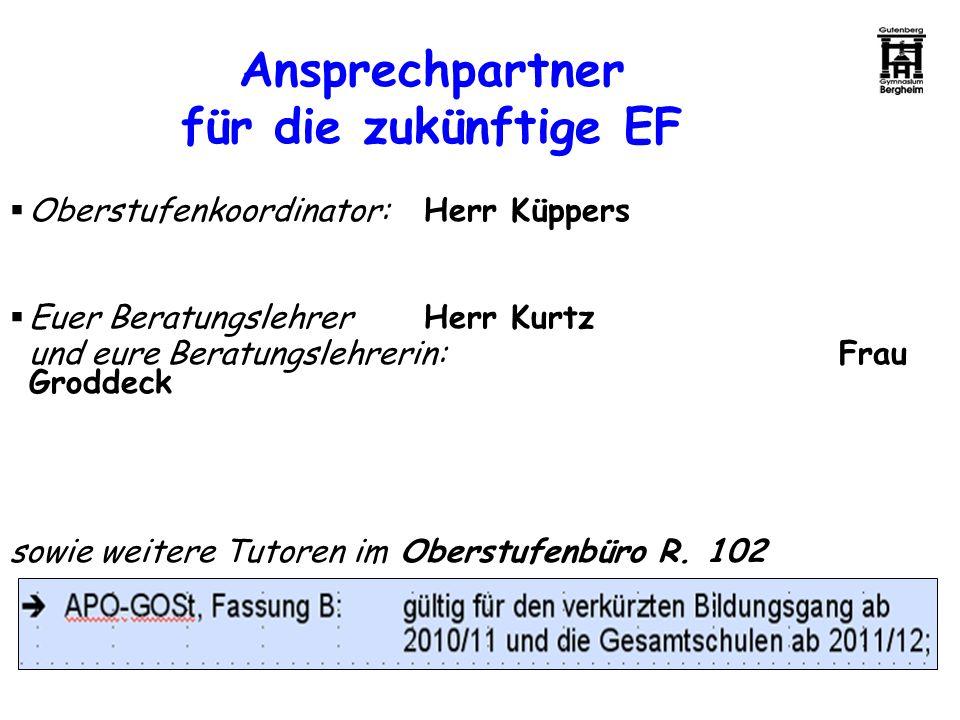 Ansprechpartner für die zukünftige EF Oberstufenkoordinator:Herr Küppers Euer BeratungslehrerHerr Kurtz und eure Beratungslehrerin:Frau Groddeck sowie