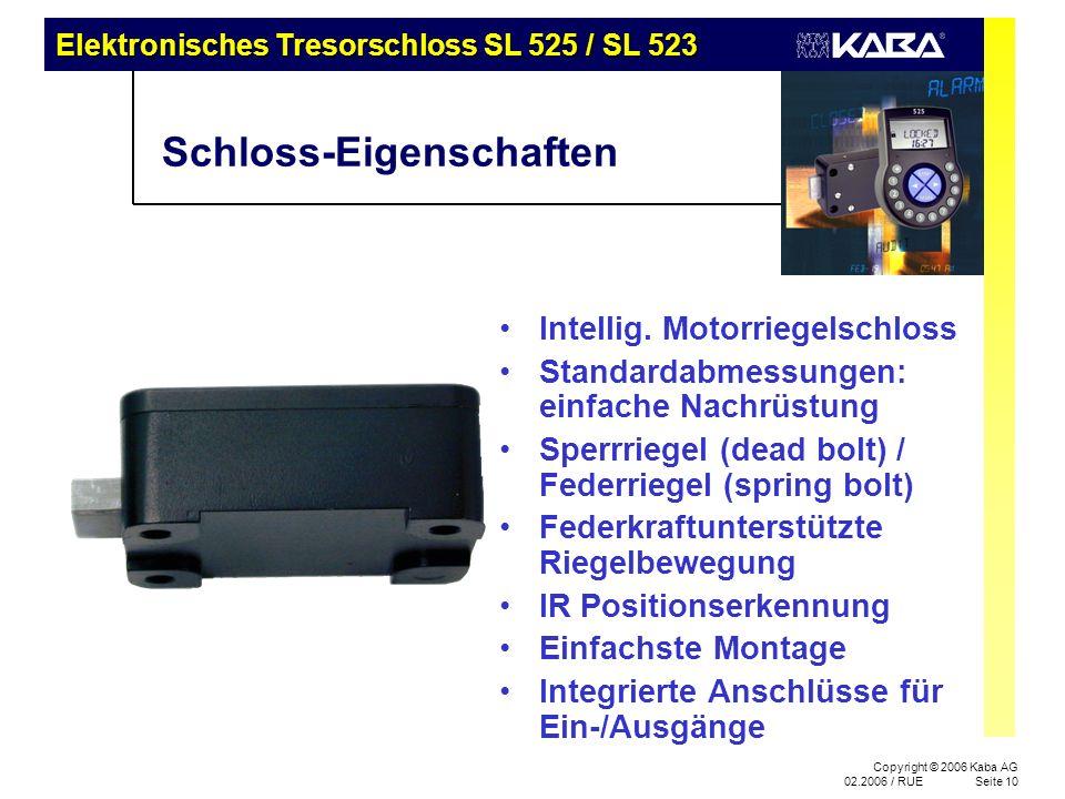 Elektronisches Tresorschloss SL 525 / SL 523 Copyright © 2006 Kaba AG 02.2006 / RUESeite 10 Schloss-Eigenschaften Intellig. Motorriegelschloss Standar