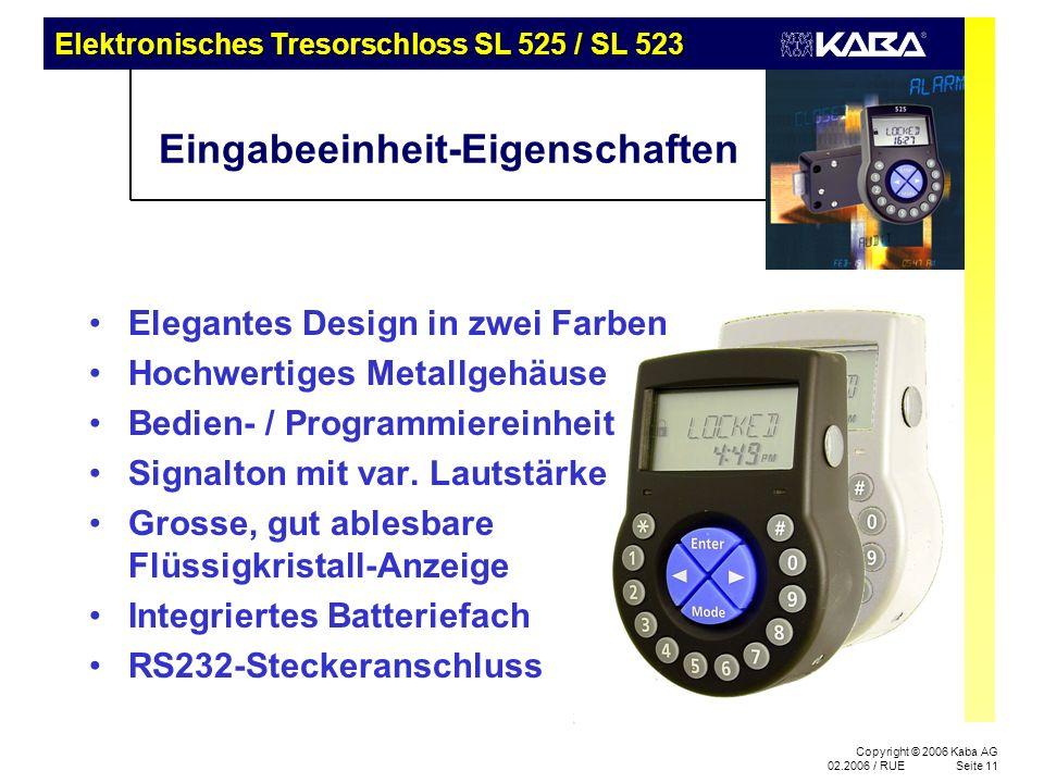 Elektronisches Tresorschloss SL 525 / SL 523 Copyright © 2006 Kaba AG 02.2006 / RUESeite 11 Elegantes Design in zwei Farben Hochwertiges Metallgehäuse Bedien- / Programmiereinheit Signalton mit var.