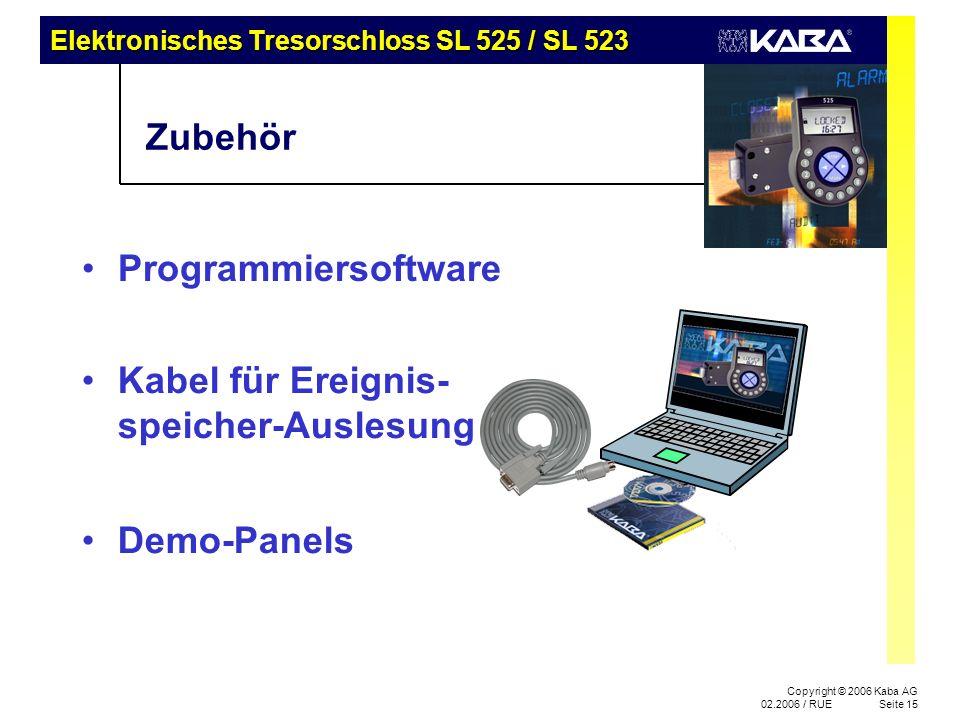 Elektronisches Tresorschloss SL 525 / SL 523 Copyright © 2006 Kaba AG 02.2006 / RUESeite 15 Programmiersoftware Zubehör Demo-Panels Kabel für Ereignis- speicher-Auslesung