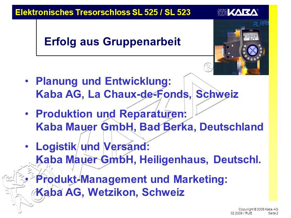 Copyright © 2006 Kaba AG 02.2006 / RUESeite 2 Erfolg aus Gruppenarbeit Planung und Entwicklung: Kaba AG, La Chaux-de-Fonds, Schweiz Produktion und Reparaturen: Kaba Mauer GmbH, Bad Berka, Deutschland Logistik und Versand: Kaba Mauer GmbH, Heiligenhaus, Deutschl.