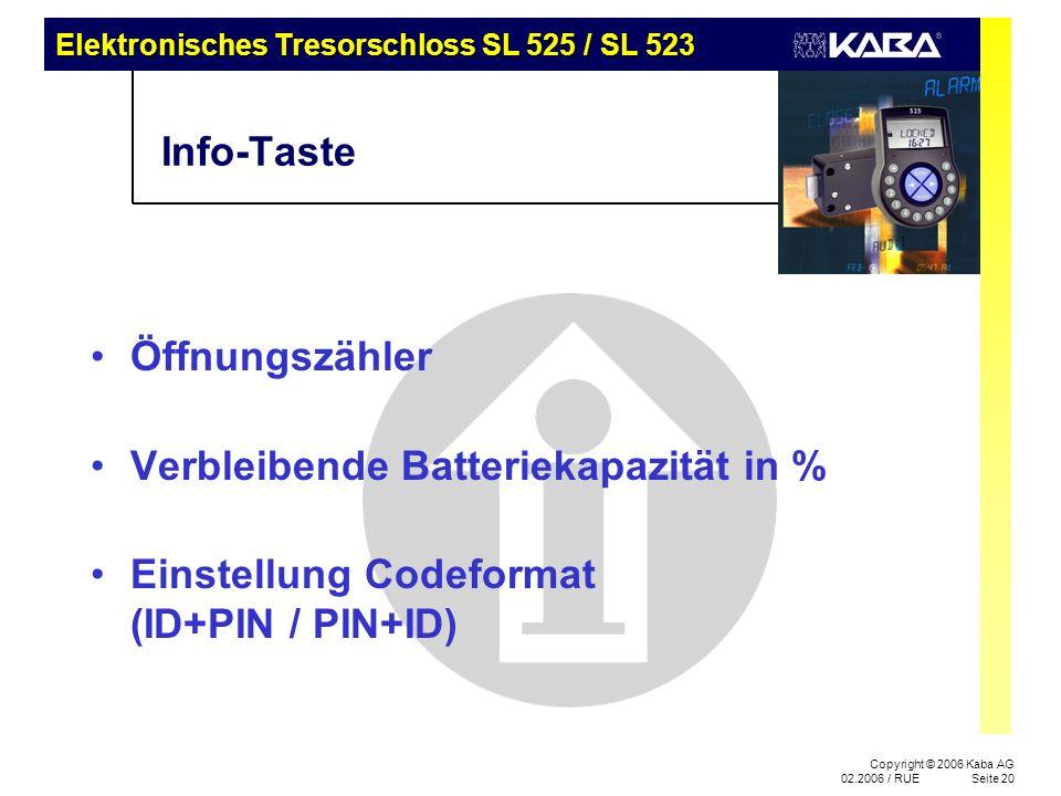 Elektronisches Tresorschloss SL 525 / SL 523 Copyright © 2006 Kaba AG 02.2006 / RUESeite 20 Info-Taste Öffnungszähler Verbleibende Batteriekapazität i