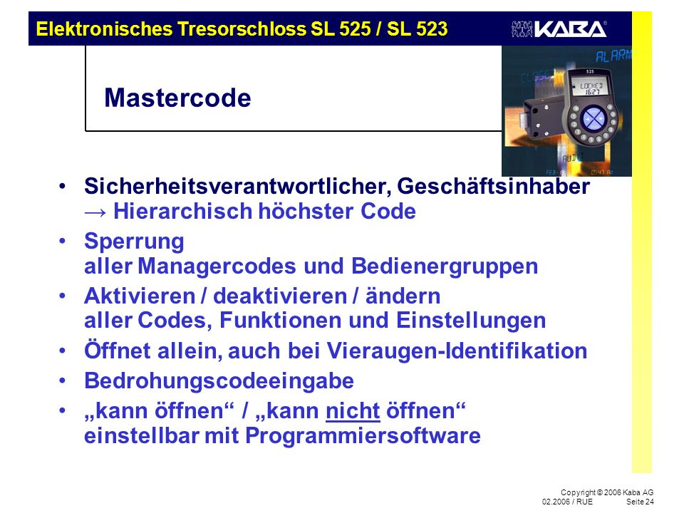 Elektronisches Tresorschloss SL 525 / SL 523 Copyright © 2006 Kaba AG 02.2006 / RUESeite 24 Mastercode Sicherheitsverantwortlicher, Geschäftsinhaber H