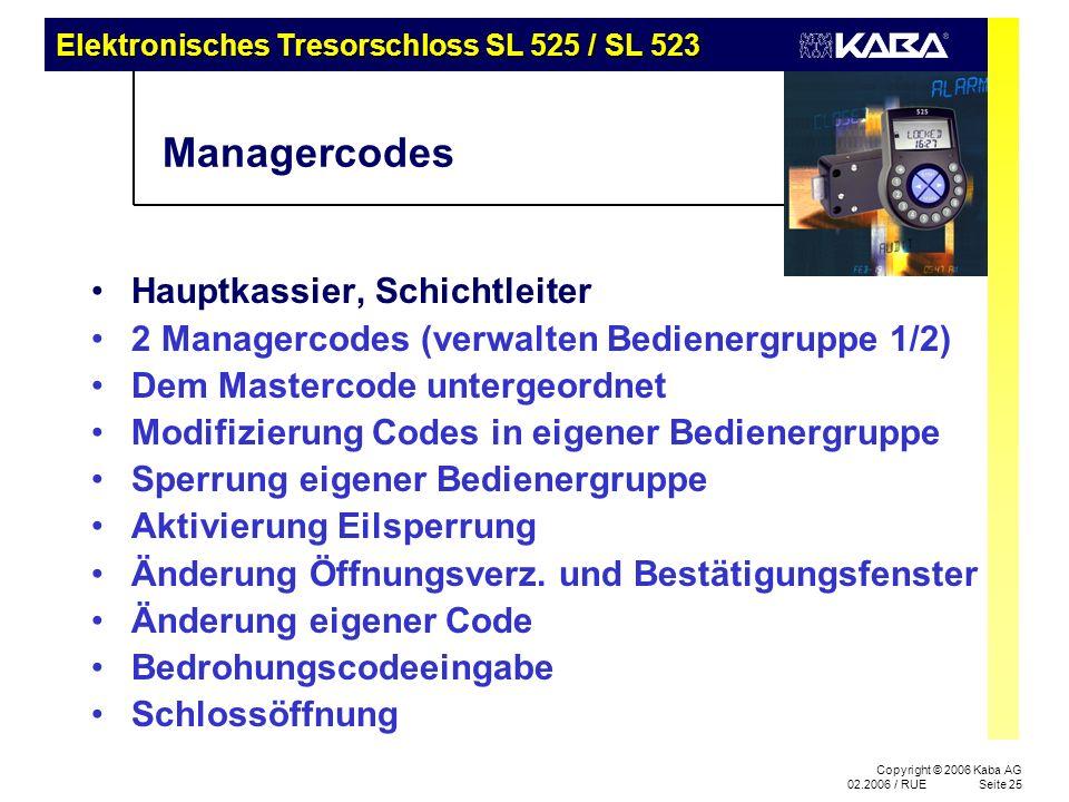 Elektronisches Tresorschloss SL 525 / SL 523 Copyright © 2006 Kaba AG 02.2006 / RUESeite 25 Managercodes Hauptkassier, Schichtleiter 2 Managercodes (v