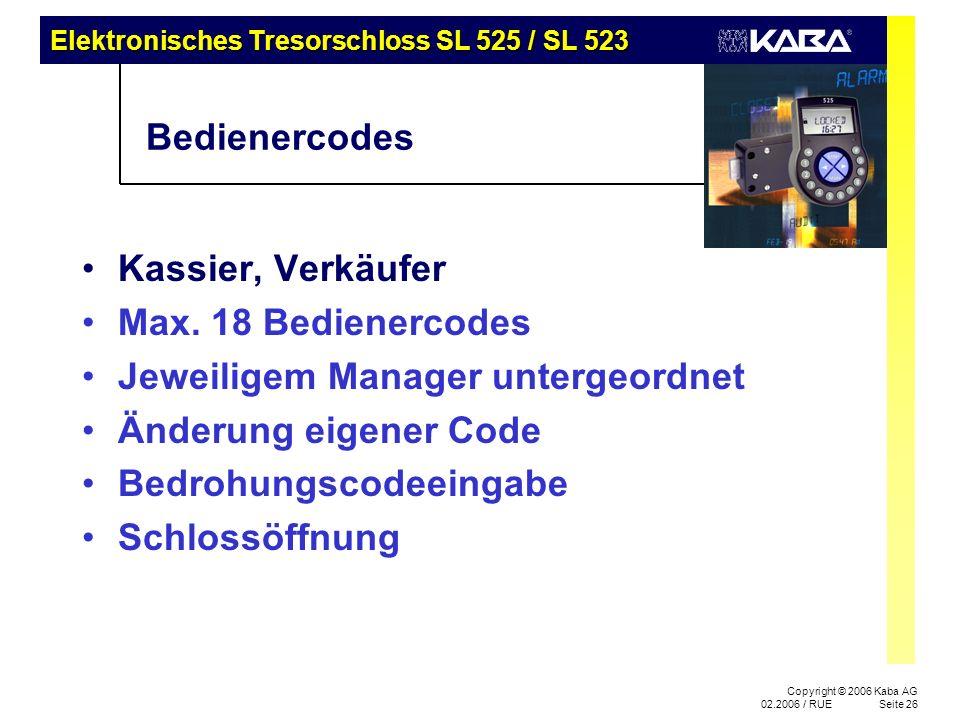 Elektronisches Tresorschloss SL 525 / SL 523 Copyright © 2006 Kaba AG 02.2006 / RUESeite 26 Bedienercodes Kassier, Verkäufer Max. 18 Bedienercodes Jew