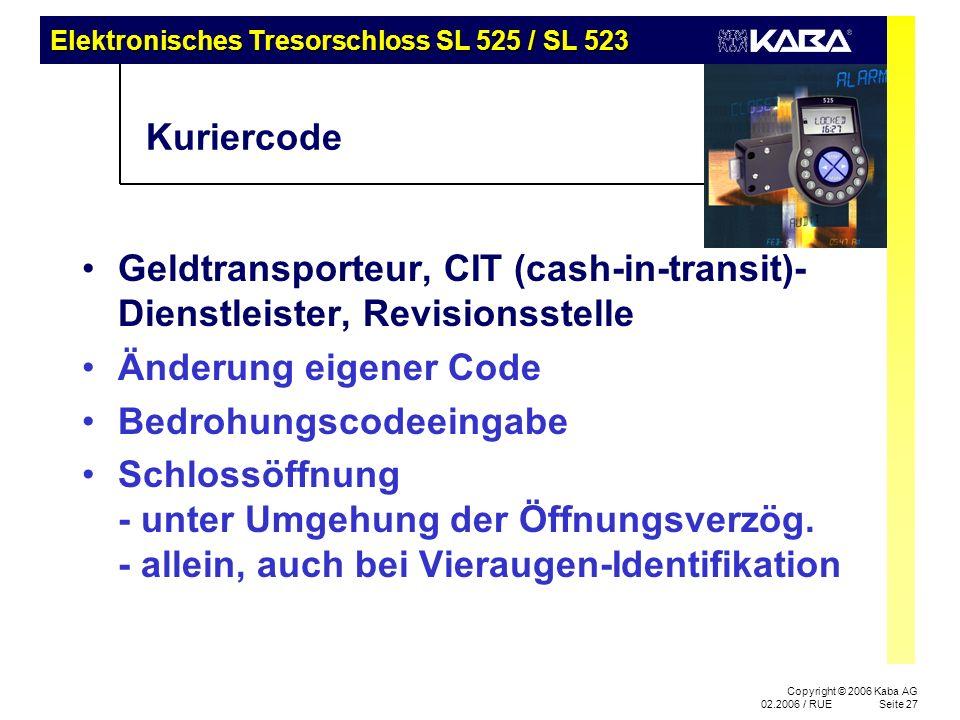 Elektronisches Tresorschloss SL 525 / SL 523 Copyright © 2006 Kaba AG 02.2006 / RUESeite 27 Kuriercode Geldtransporteur, CIT (cash-in-transit)- Dienst