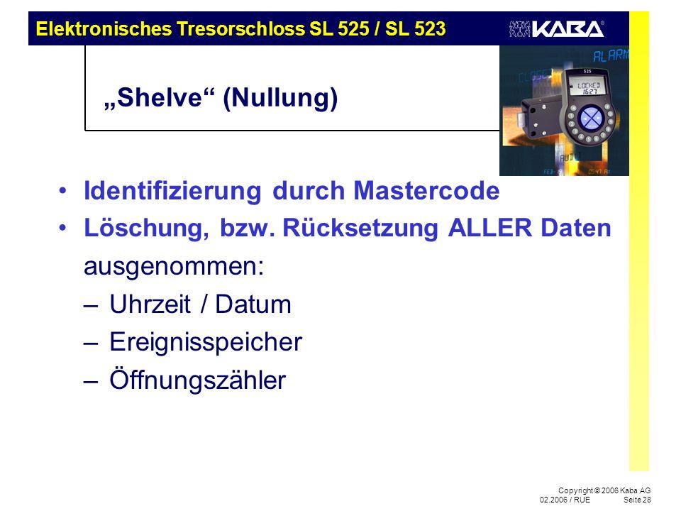 Elektronisches Tresorschloss SL 525 / SL 523 Copyright © 2006 Kaba AG 02.2006 / RUESeite 28 Shelve (Nullung) Identifizierung durch Mastercode Löschung, bzw.