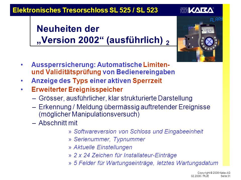 Elektronisches Tresorschloss SL 525 / SL 523 Copyright © 2006 Kaba AG 02.2006 / RUESeite 31 Neuheiten der Version 2002 (ausführlich) 2 Aussperrsicheru